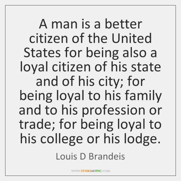 A man is a better citizen of the United States for being ...
