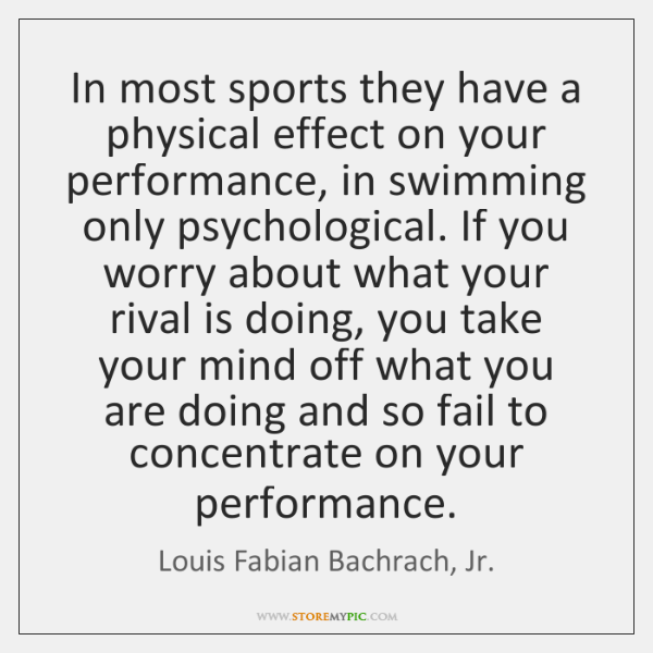 In most sports they have a physical effect on your performance, in ...