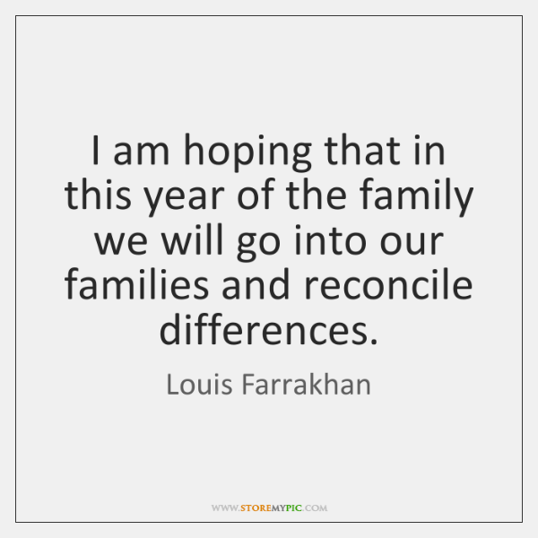 I am hoping that in this year of the family we will ...