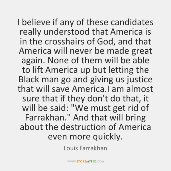 I believe if any of these candidates really understood that America is ...