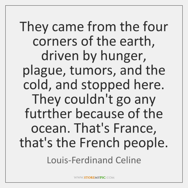 They came from the four corners of the earth, driven by hunger, ...