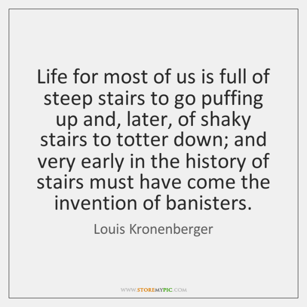 Life for most of us is full of steep stairs to go ...