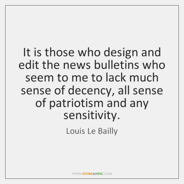 It is those who design and edit the news bulletins who seem ...