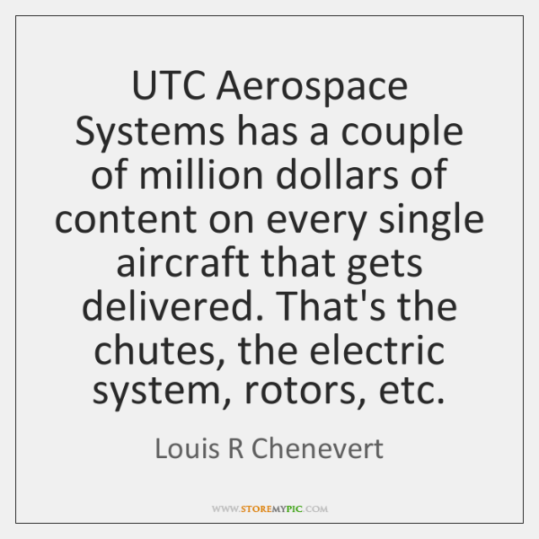 UTC Aerospace Systems has a couple of million dollars of content on ...