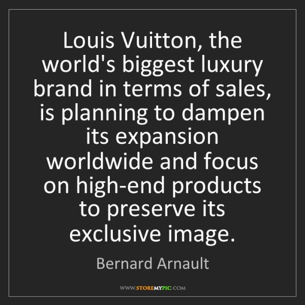 Bernard Arnault: Louis Vuitton, the world's biggest luxury brand in terms...