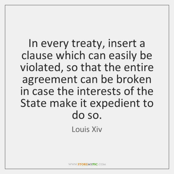 In every treaty, insert a clause which can easily be violated, so ...
