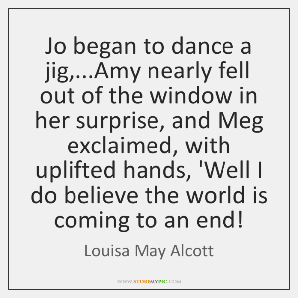 Jo began to dance a jig,...Amy nearly fell out of the ...