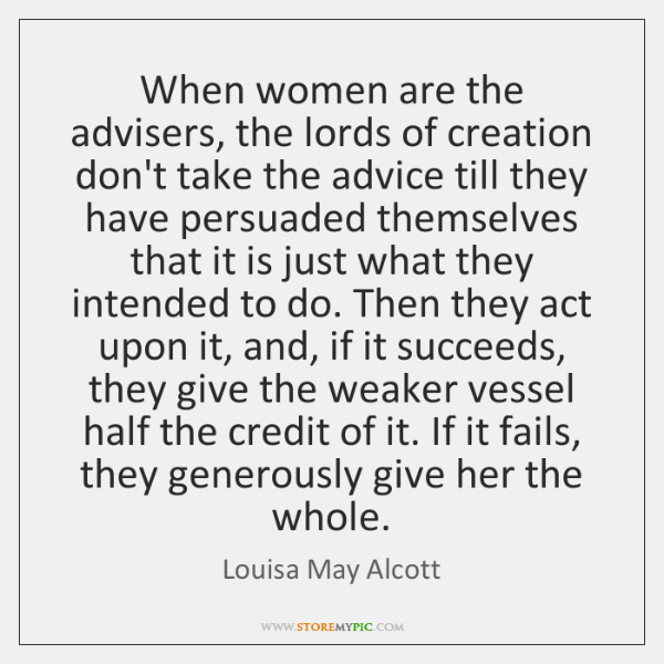 When women are the advisers, the lords of creation don't take the ...