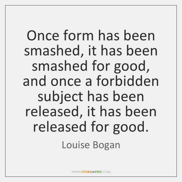 Once form has been smashed, it has been smashed for good, and ...