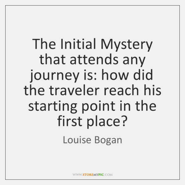 The Initial Mystery that attends any journey is: how did the traveler ...