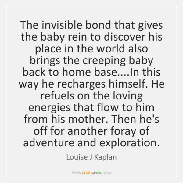 The invisible bond that gives the baby rein to discover his place ...