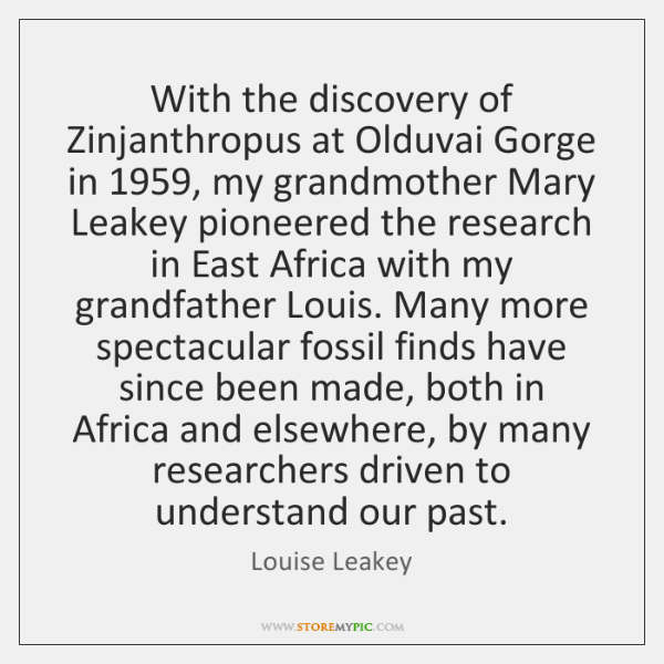 With the discovery of Zinjanthropus at Olduvai Gorge in 1959, my grandmother Mary ...