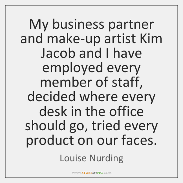 My business partner and make-up artist Kim Jacob and I have employed ...