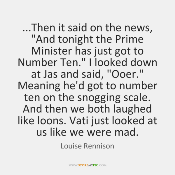 "...Then it said on the news, ""And tonight the Prime Minister has ..."