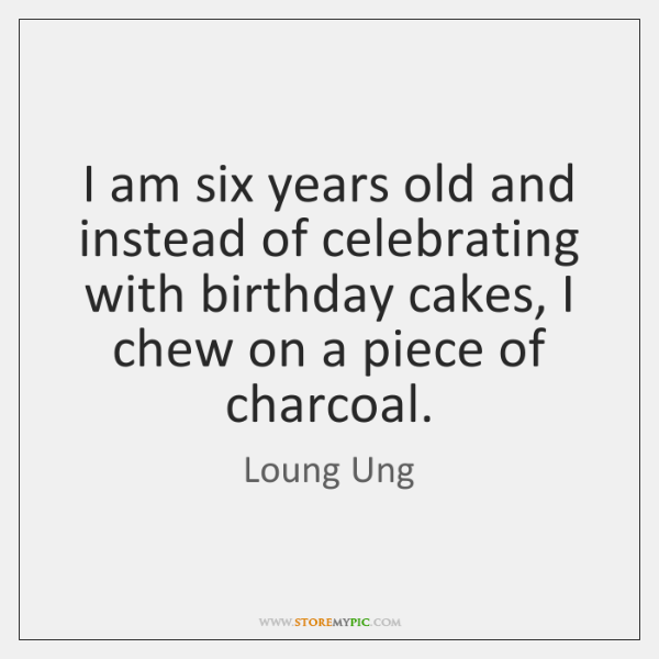 I am six years old and instead of celebrating with birthday cakes, ...