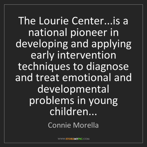 Connie Morella: The Lourie Center...is a national pioneer in developing...