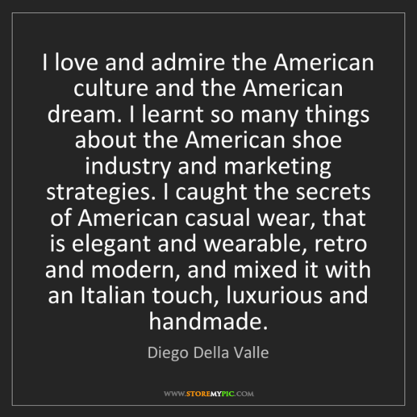 Diego Della Valle: I love and admire the American culture and the American...