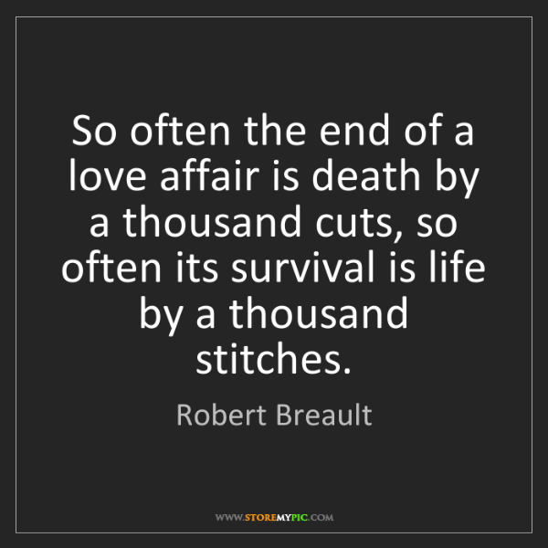 Robert Breault: So often the end of a love affair is death by a thousand...