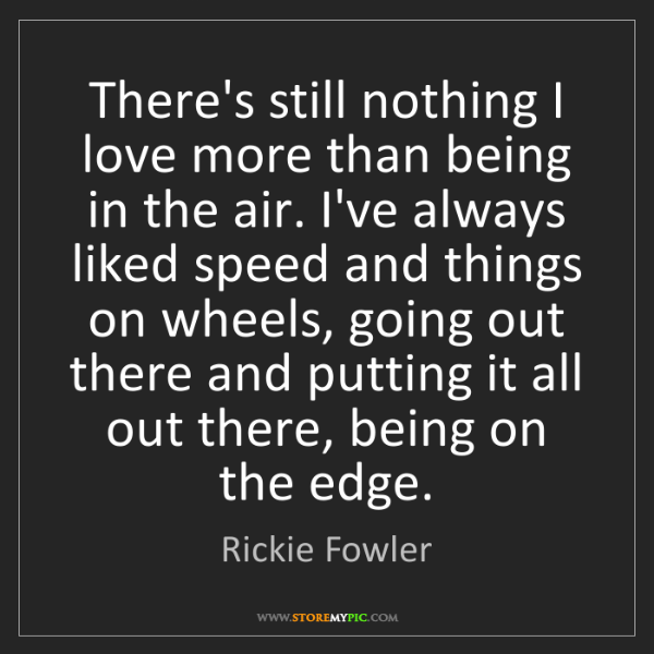 Rickie Fowler: There's still nothing I love more than being in the air....