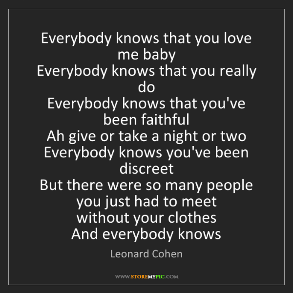 Leonard Cohen: Everybody knows that you love me baby   Everybody knows...