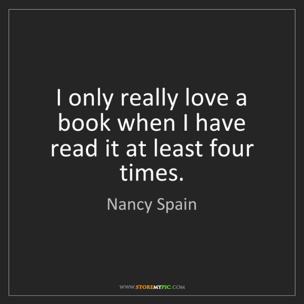 Nancy Spain: I only really love a book when I have read it at least...