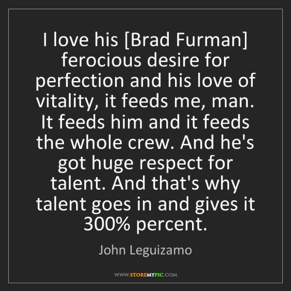 John Leguizamo: I love his [Brad Furman] ferocious desire for perfection...
