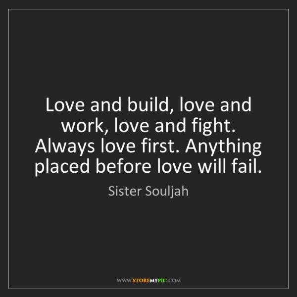 Sister Souljah: Love and build, love and work, love and fight. Always...