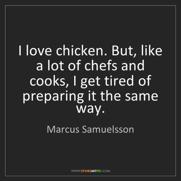 Marcus Samuelsson: I love chicken. But, like a lot of chefs and cooks, I...