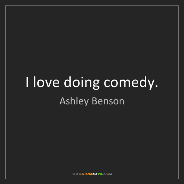 Ashley Benson: I love doing comedy.