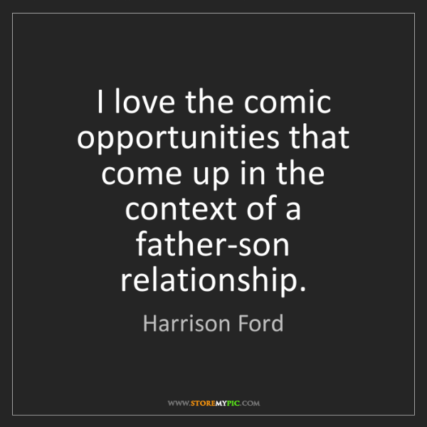 Harrison Ford: I love the comic opportunities that come up in the context...