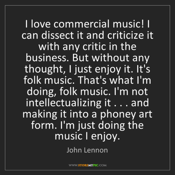John Lennon: I love commercial music! I can dissect it and criticize...