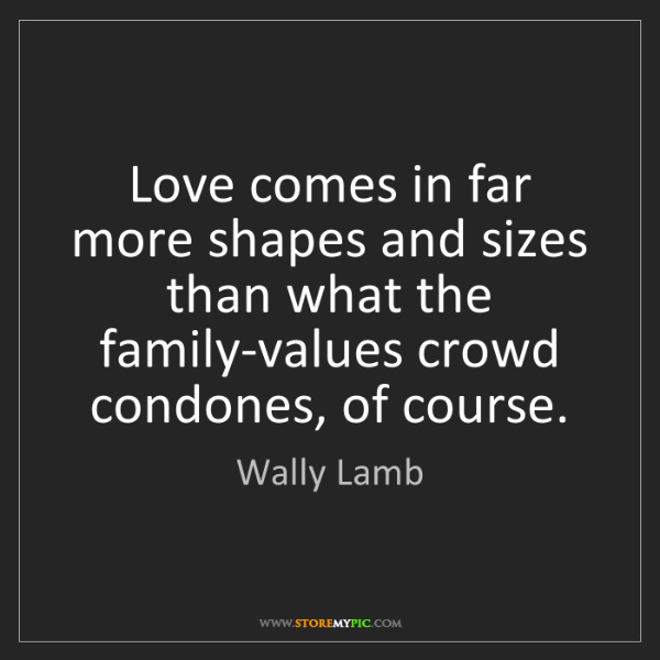 Wally Lamb: Love comes in far more shapes and sizes than what the...