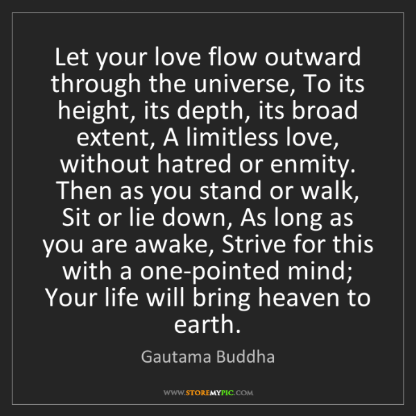 Gautama Buddha: Let your love flow outward through the universe, To its...