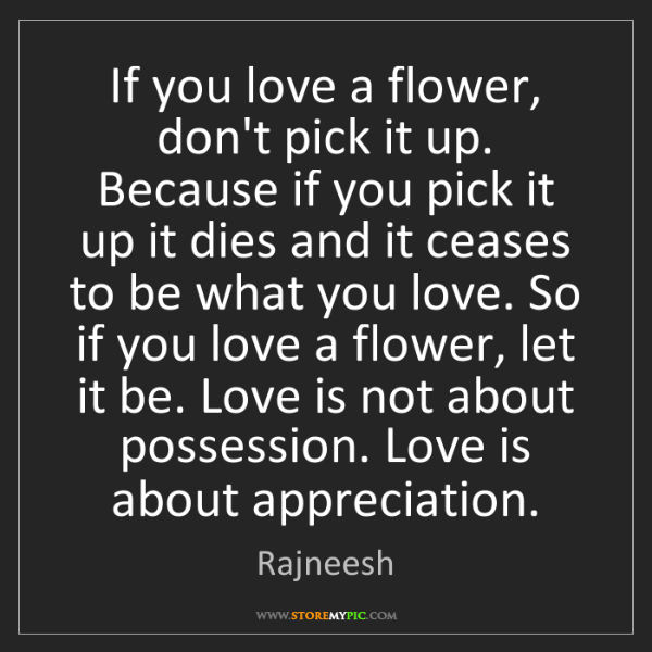 Rajneesh If You Love A Flower Dont Pick It Up Because If You