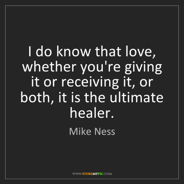 Mike Ness: I do know that love, whether you're giving it or receiving...