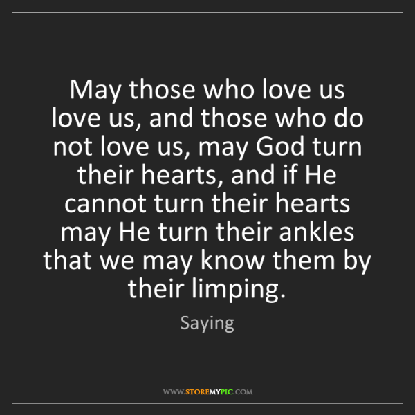 Saying: May those who love us love us, and those who do not love...
