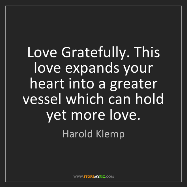 Harold Klemp: Love Gratefully. This love expands your heart into a...