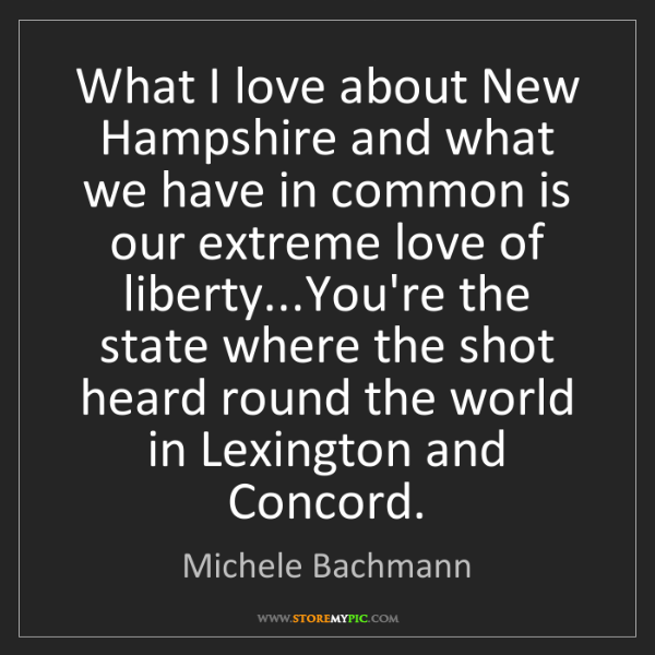 Michele Bachmann: What I love about New Hampshire and what we have in common...