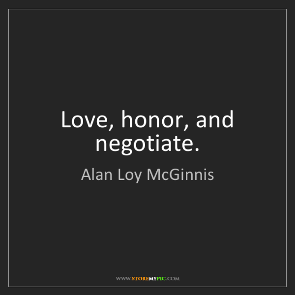 Alan Loy McGinnis: Love, honor, and negotiate.