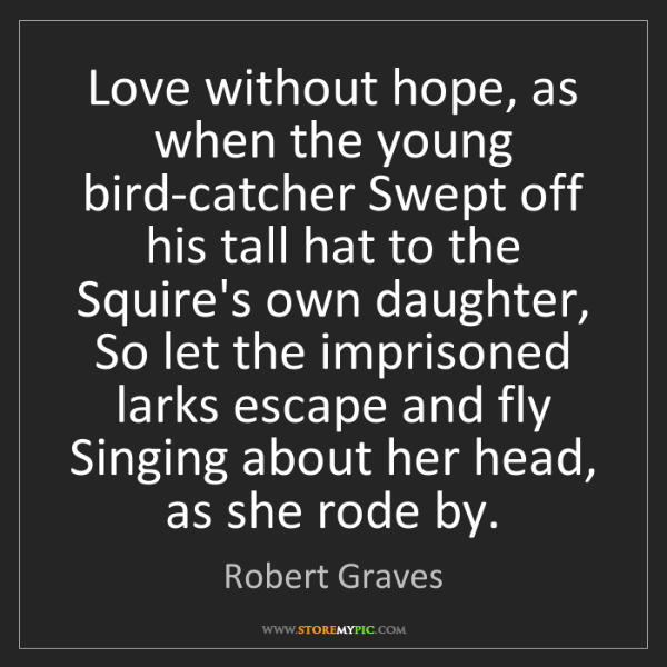 Robert Graves: Love without hope, as when the young bird-catcher Swept...