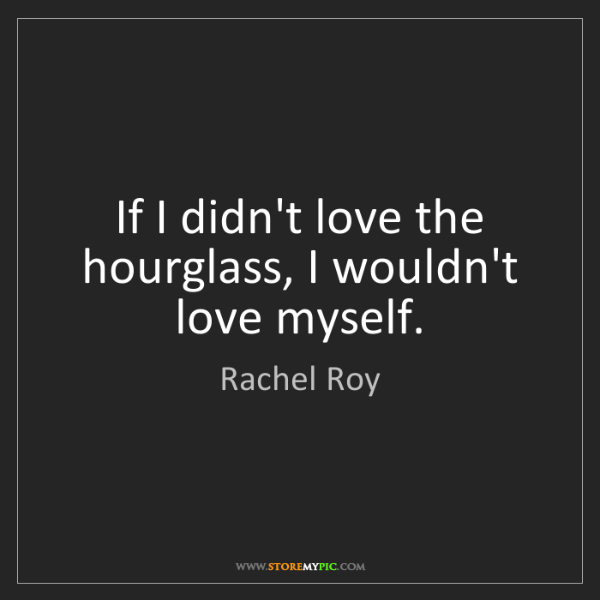 Rachel Roy: If I didn't love the hourglass, I wouldn't love myself.