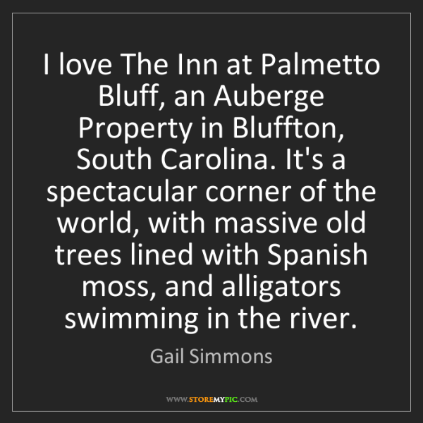 Gail Simmons: I love The Inn at Palmetto Bluff, an Auberge Property...