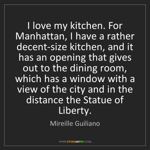 Mireille Guiliano: I love my kitchen. For Manhattan, I have a rather decent-size...