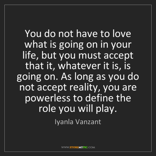 Iyanla Vanzant: You do not have to love what is going on in your life,...