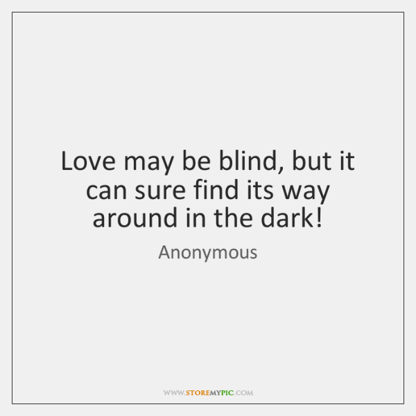 Love may be blind, but it can sure find its way around ...