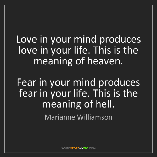 Marianne Williamson: Love in your mind produces love in your life. This is...