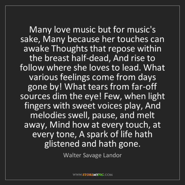 Walter Savage Landor: Many love music but for music's sake, Many because her...