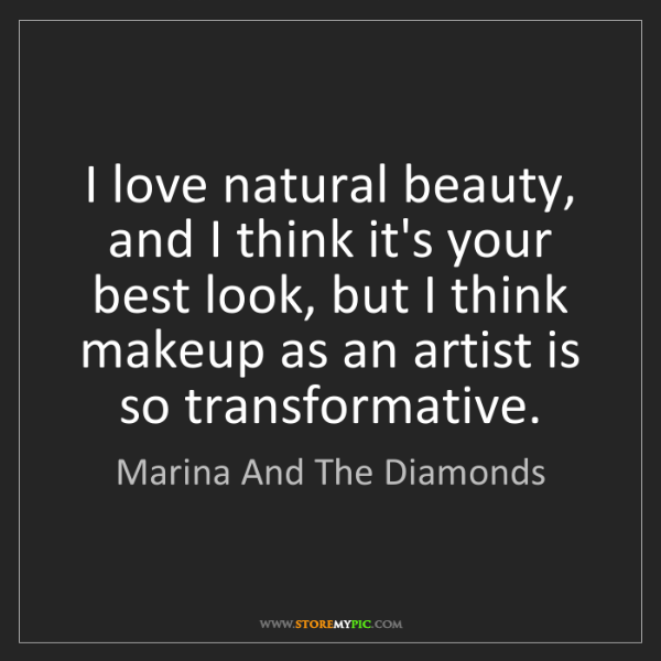 Marina And The Diamonds: I love natural beauty, and I think it's your best look,...