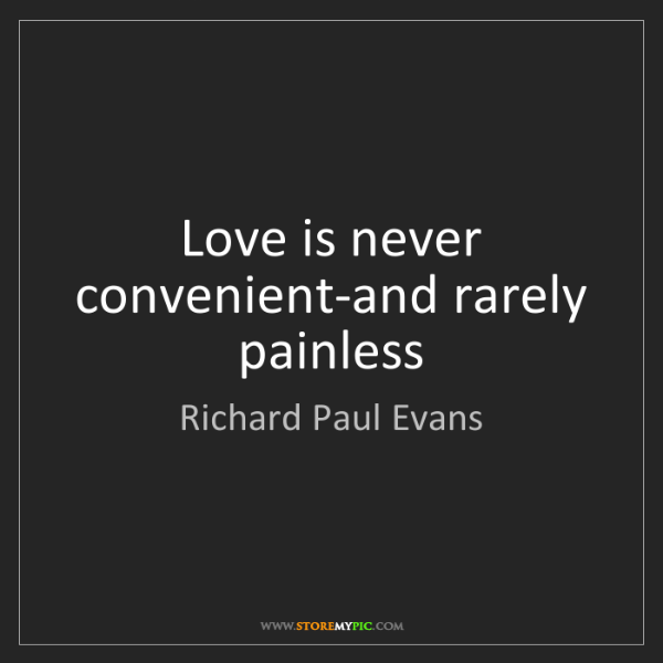 Richard Paul Evans: Love is never convenient-and rarely painless