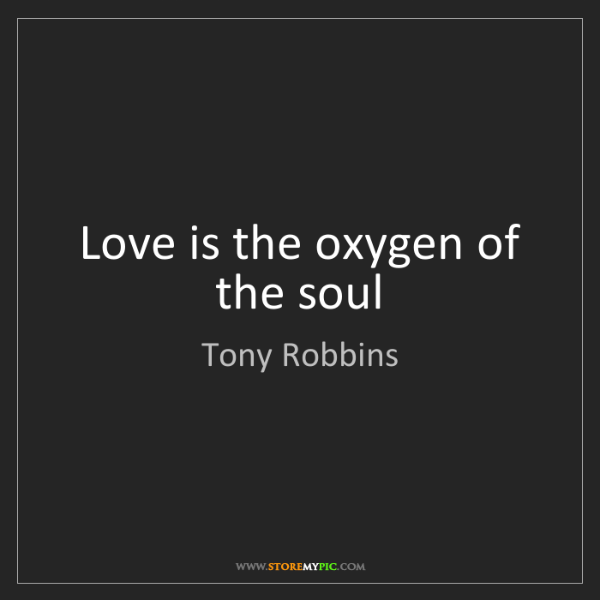 Tony Robbins: Love is the oxygen of the soul